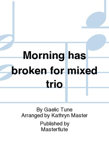 Morning has broken for mixed trio