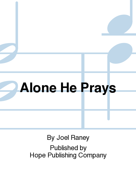 Alone He Prays