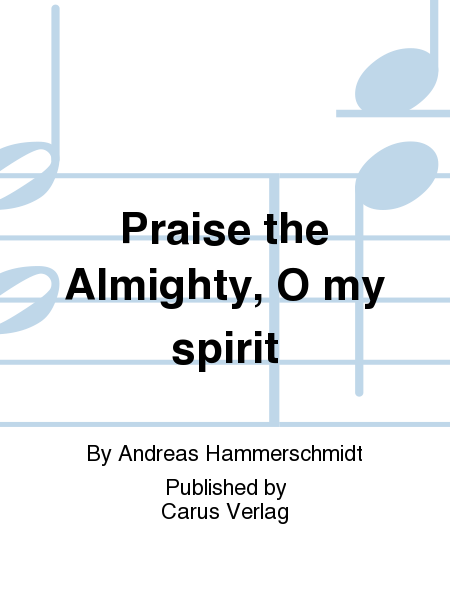 Praise the Almighty, O my spirit