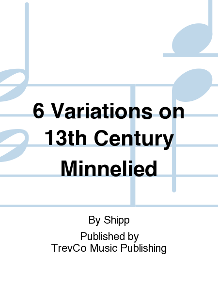 6 Variations on 13th Century Minnelied