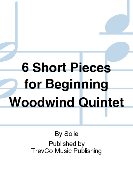 6 Short Pieces for Beginning Woodwind Quintet