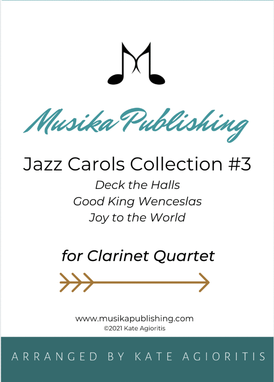Jazz Carols Collection for Clarinet Quartet - Set Three: Deck the Halls; Good King Wenceslas and Joy to the World.