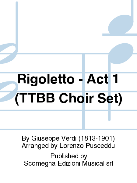 Rigoletto - Act 1 (TTBB Choir Set)