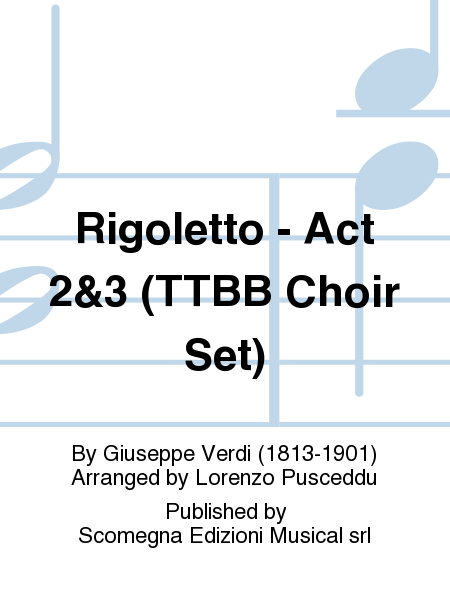 Rigoletto - Act 2&3 (TTBB Choir Set)