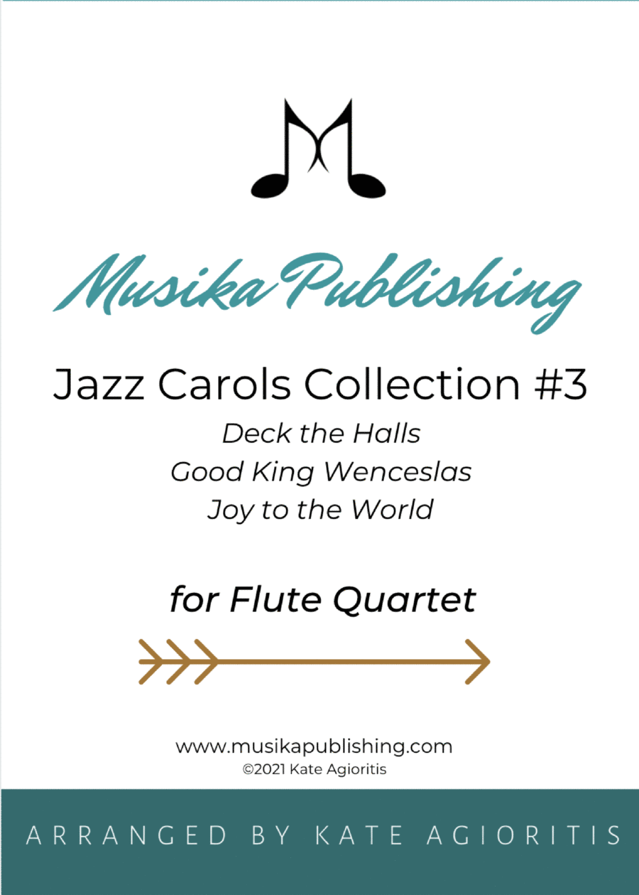 Jazz Carols Collection for Flute Quartet - Set Three: Deck the Halls; Good King Wenceslas and Joy to the World.