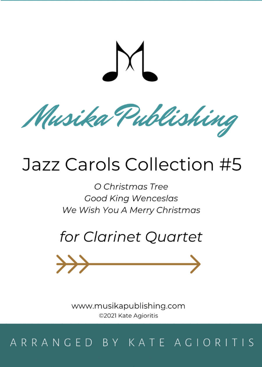 Jazz Carols Collection for Clarinet Quartet - Set Five: O Christmas Tree; Good King Wenceslas and We Wish You A Merry Christmas.