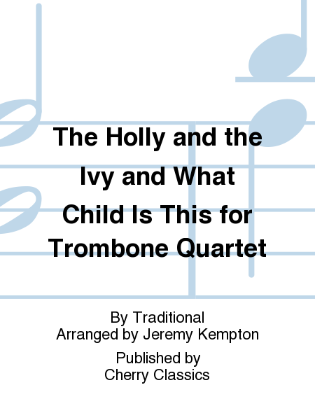 The Holly and the Ivy and What Child Is This for Trombone Quartet