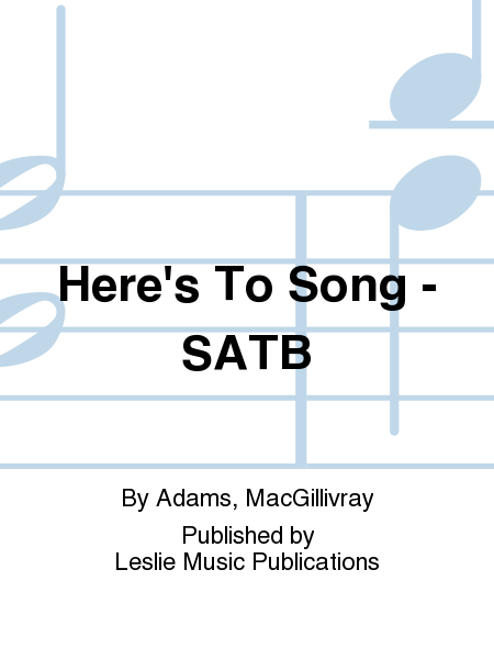 Here's To Song - SATB