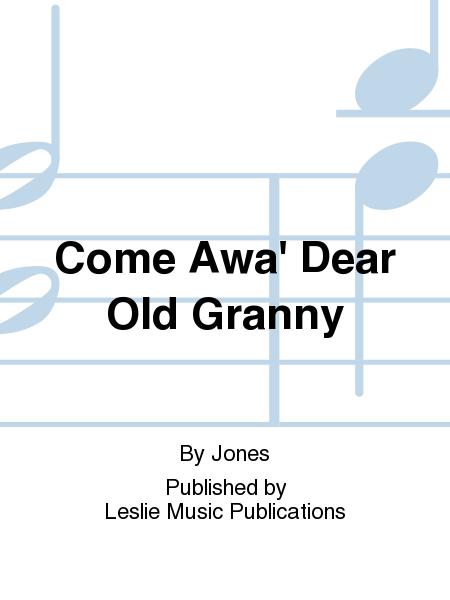 Come Awa' Dear Old Granny