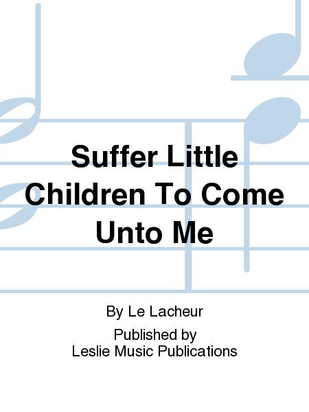 Suffer Little Children To Come Unto Me