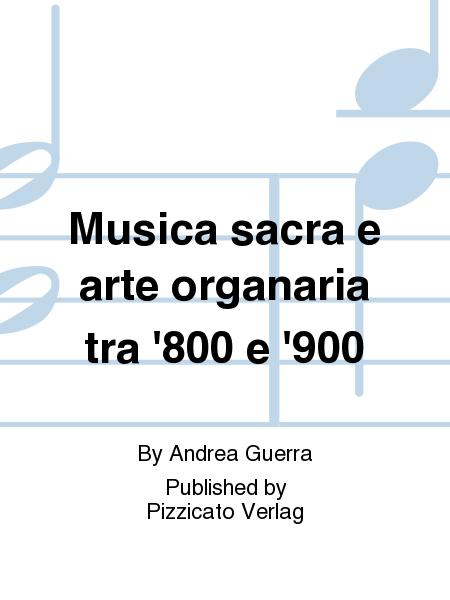 Musica sacra e arte organaria tra '800 e '900