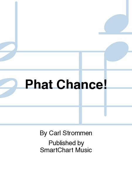 Phat Chance!