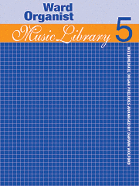 Ward Organist Music Library - Volume 5