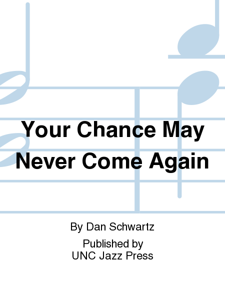 Your Chance May Never Come Again