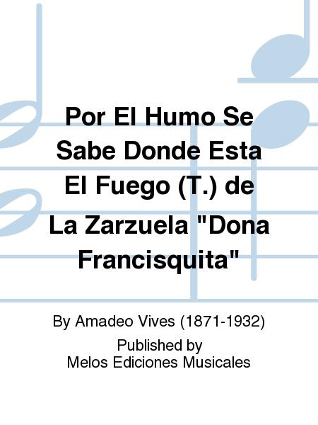 Por El Humo Se Sabe Donde Esta El Fuego (T.) de La Zarzuela