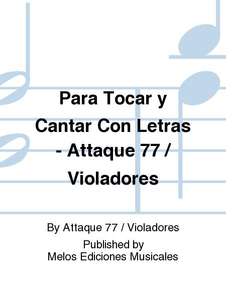 Para Tocar y Cantar Con Letras - Attaque 77 / Violadores