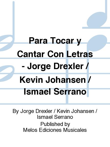 Para Tocar y Cantar Con Letras - Jorge Drexler / Kevin Johansen / Ismael Serrano