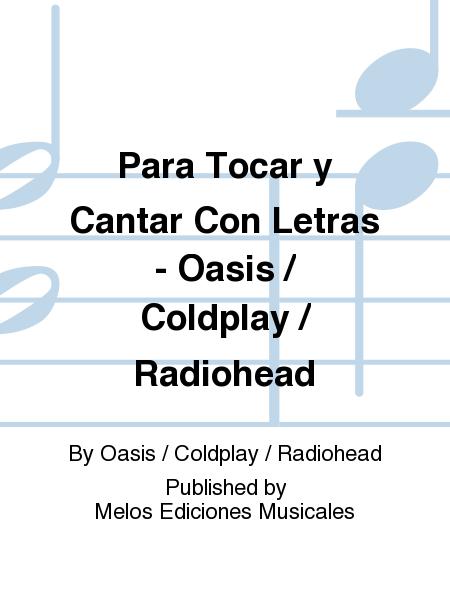 Para Tocar y Cantar Con Letras - Oasis / Coldplay / Radiohead