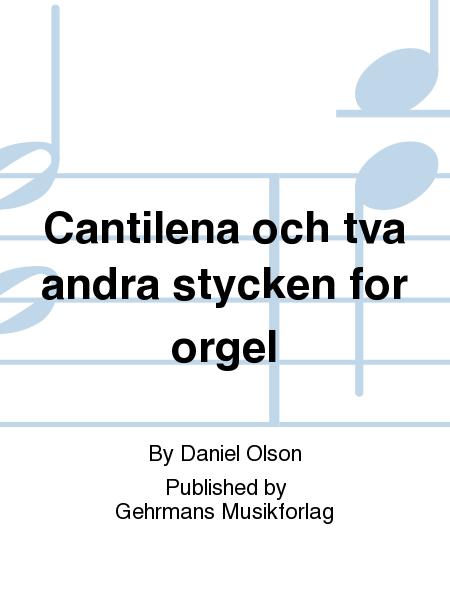 Cantilena och tva andra stycken for orgel