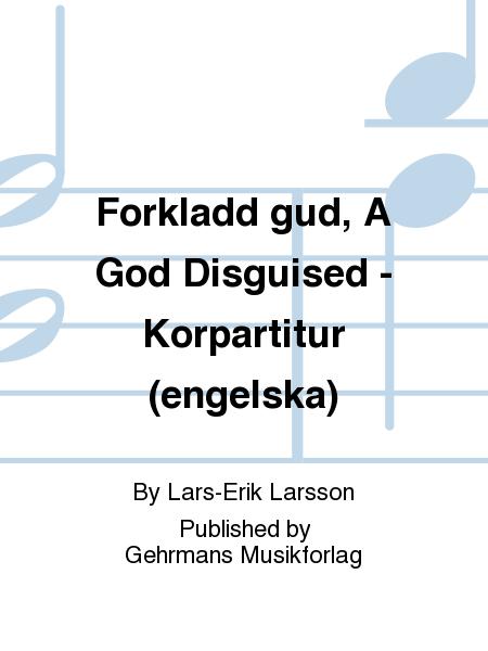 Forkladd gud, A God Disguised - Korpartitur (engelska)