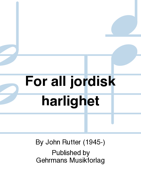 For all jordisk harlighet