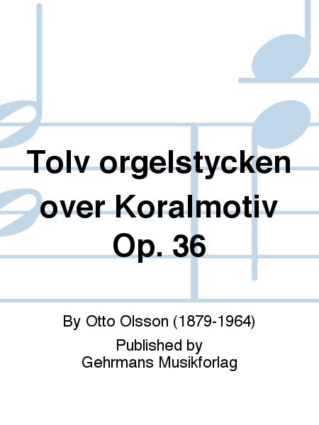 Tolv orgelstycken over Koralmotiv Op. 36