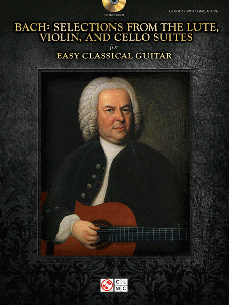 Bach - Selections from the Lute, Violin, and Cello Suites for Easy Classical Guitar
