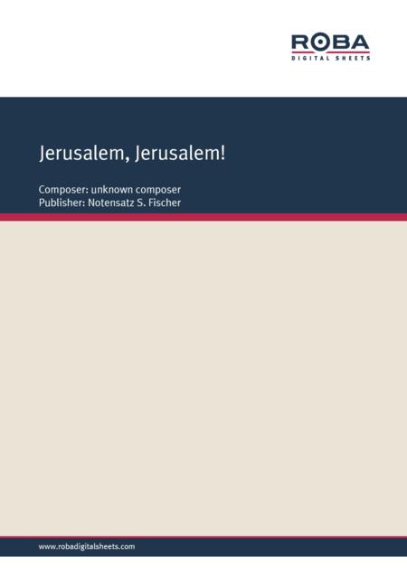 Jerusalem, Jerusalem!