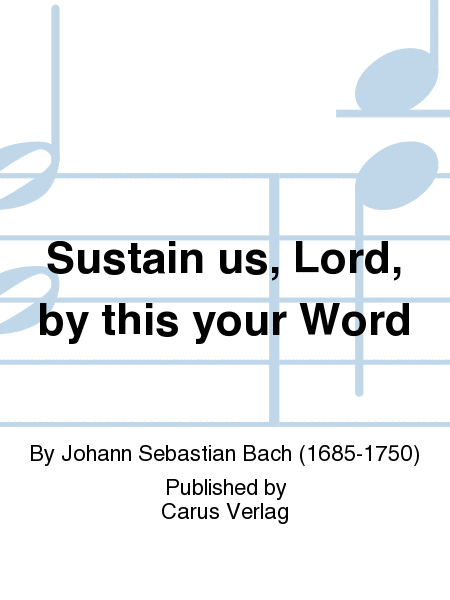 Sustain us, Lord, by this your Word
