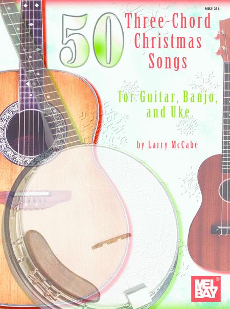 50 Three-Chord Christmas Songs for Guitar, Banjo & Uke