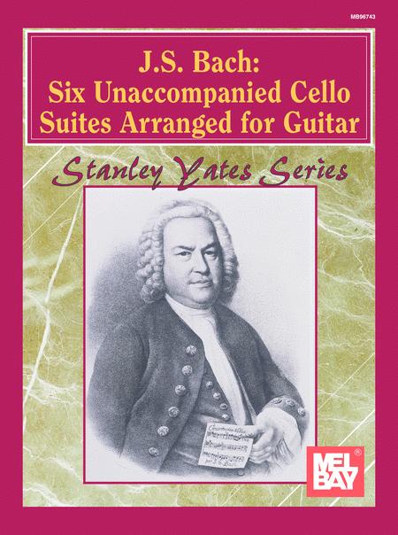 J. S. Bach: Six Unaccompanied Cello Suites Arranged for Guitar
