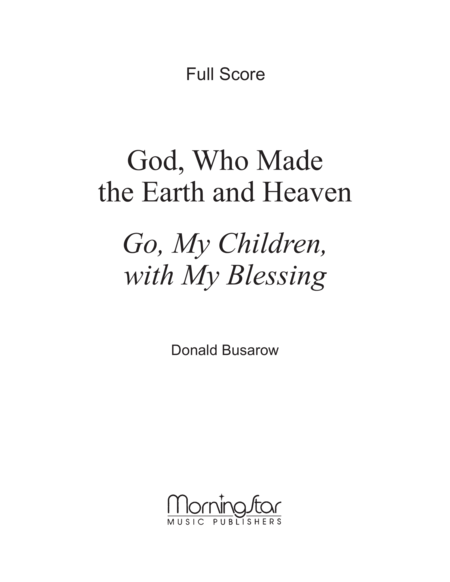 Go, My Children, with My Blessing: God, Who Made the Earth and Heaven (Full Score)