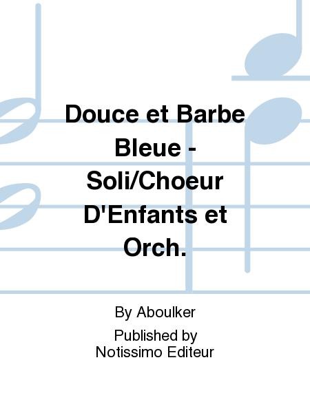 Douce et Barbe Bleue - Soli/Choeur D'Enfants et Orch.