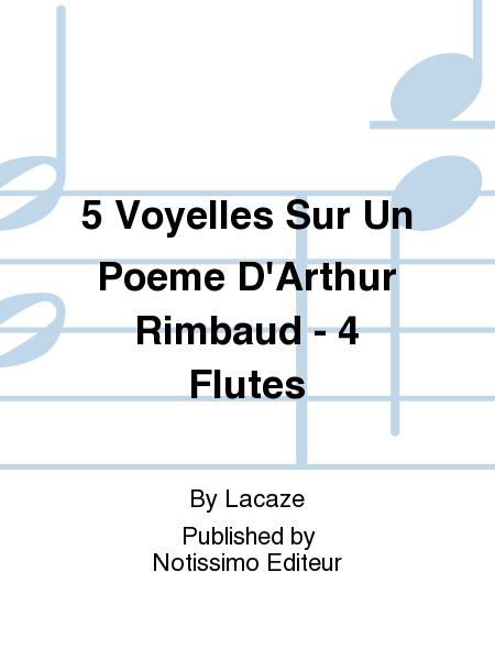 5 Voyelles Sur Un Poeme D'Arthur Rimbaud - 4 Flutes
