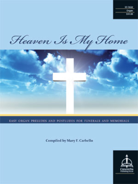 Heaven Is My Home: Easy Organ Preludes and Postludes for Funerals and Memorials