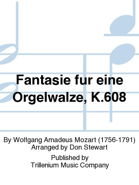 Fantasie fur eine Orgelwalze, K.608