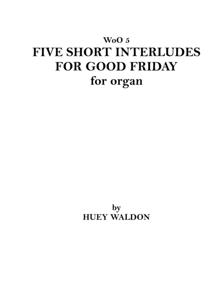 Five Short Interludes for Good Friday, for Organ