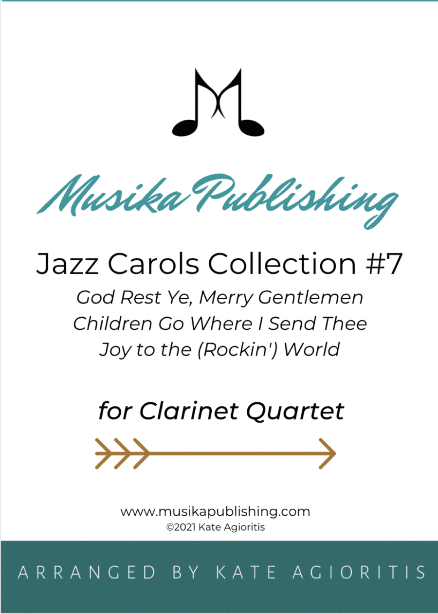 Jazz Carols Collection for Clarinet Quartet - Set Seven: God Rest Ye Merry Gentlemen; Children Go Where I Send Thee and Joy to the (rockin') World.