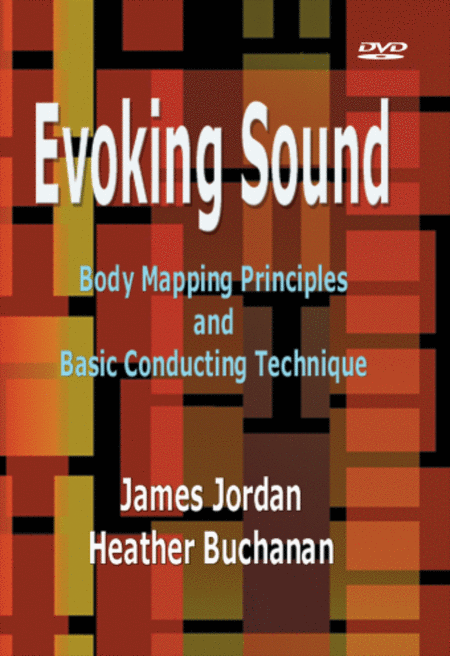 Evoking Sound: Body Mapping Principles and Basic Conducting Technique