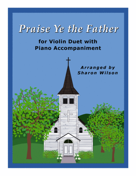 Praise Ye the Father (violin duet with piano)