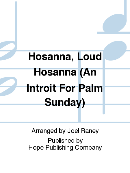 Hosanna, Loud Hosanna (An Introit For Palm Sunday)