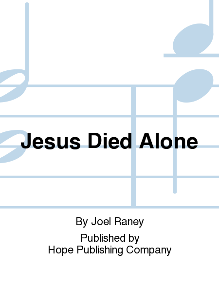 Jesus Died Alone