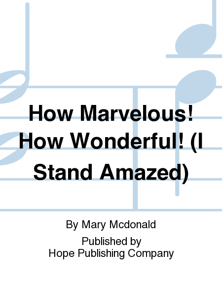 How Marvelous! How Wonderful! (I Stand Amazed)