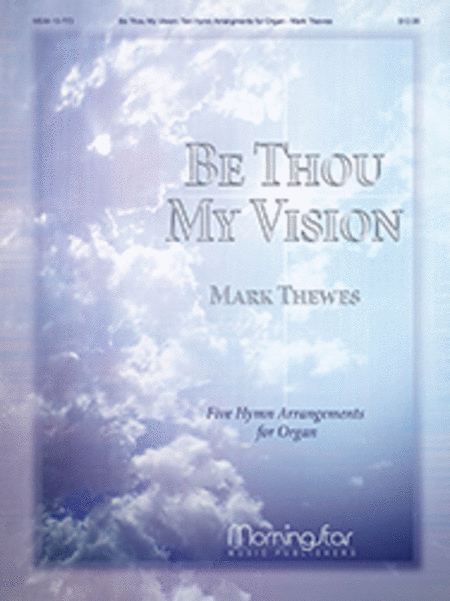 Be Thou My Vision: Five Hymn Arrangements for Organ