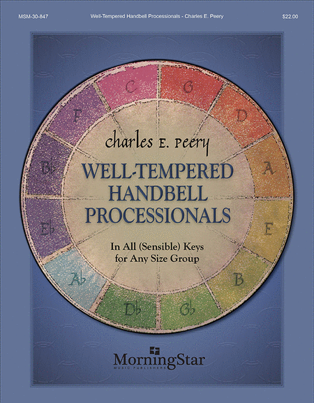 Well-Tempered Handbell Processionals In All (Sensible) Keys for Any Size Group