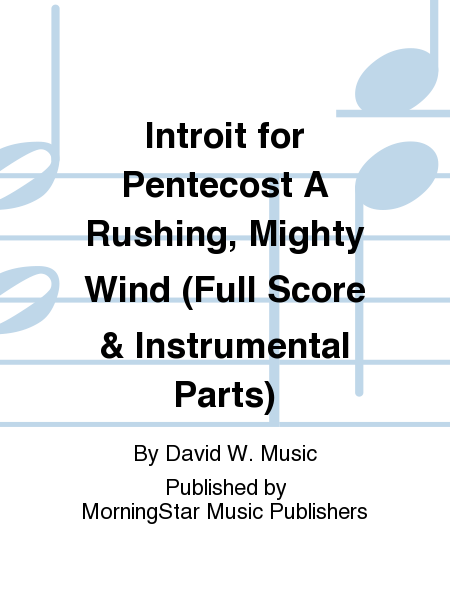 Introit for Pentecost A Rushing, Mighty Wind (Full Score & Instrumental Parts)