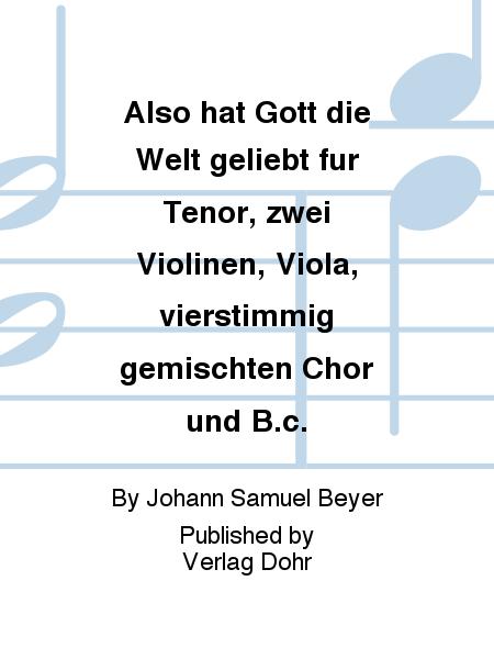 Also hat Gott die Welt geliebt fur Tenor, zwei Violinen, Viola, vierstimmig gemischten Chor und B.c.