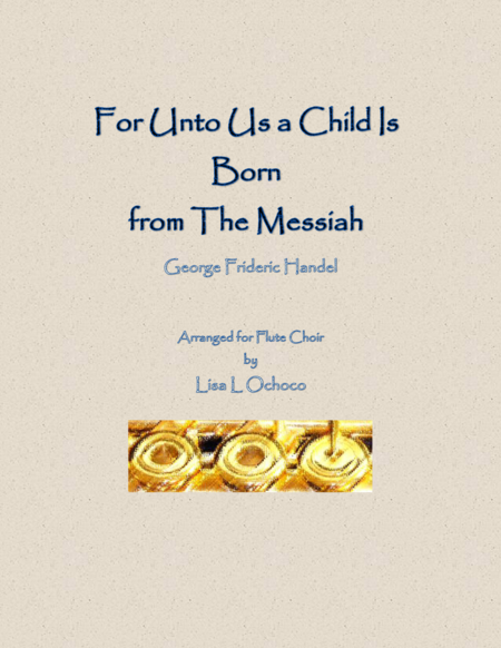 For Unto Us a Child Is Born from The Messiah for Flute Choir