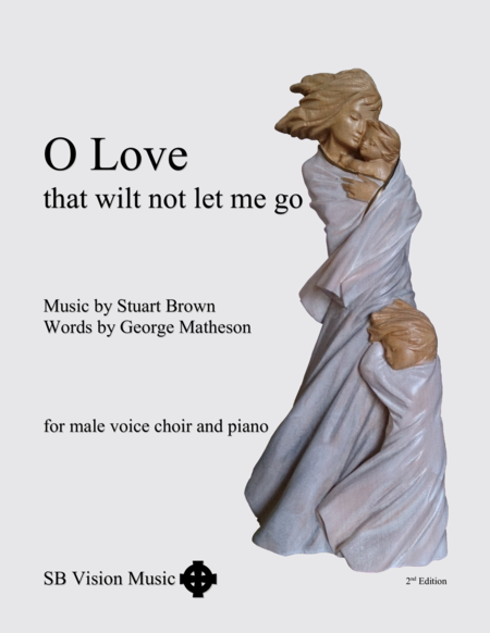 O Love, that wilt not let me go - TTBB plus piano