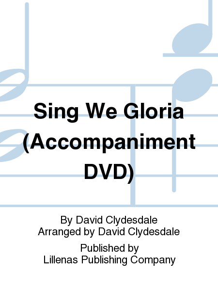 Sing We Gloria (Accompaniment DVD)